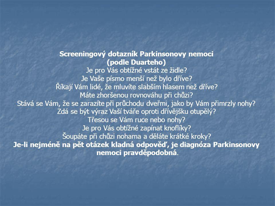 Screeningový dotazník Parkinsonovy nemoci (podle Duarteho) Je pro Vás obtížné vstát ze židle? Je Vaše písmo menší než bylo dříve? Říkají Vám lidé, že