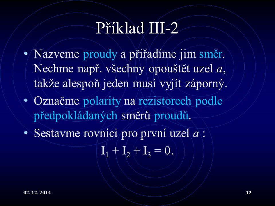 02.12. 201413 Příklad III-2 Nazveme proudy a přiřadíme jim směr.