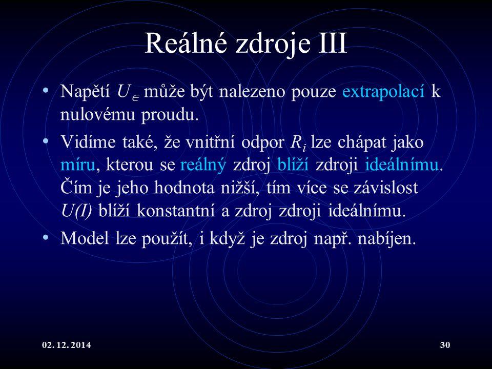 02.12. 201430 Reálné zdroje III Napětí U  může být nalezeno pouze extrapolací k nulovému proudu.