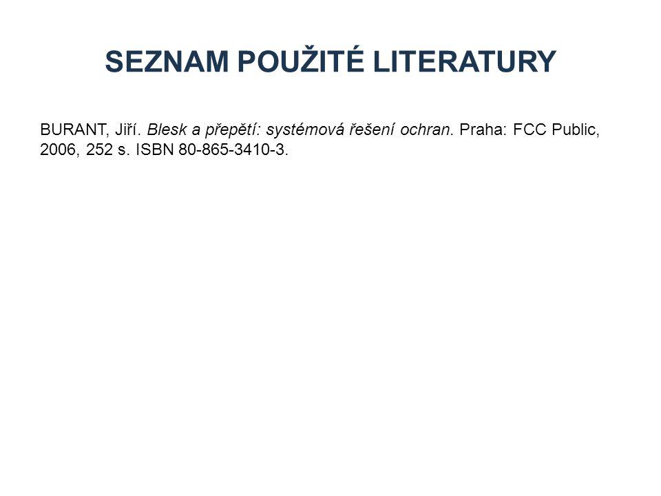 BURANT, Jiří. Blesk a přepětí: systémová řešení ochran. Praha: FCC Public, 2006, 252 s. ISBN 80-865-3410-3. SEZNAM POUŽITÉ LITERATURY