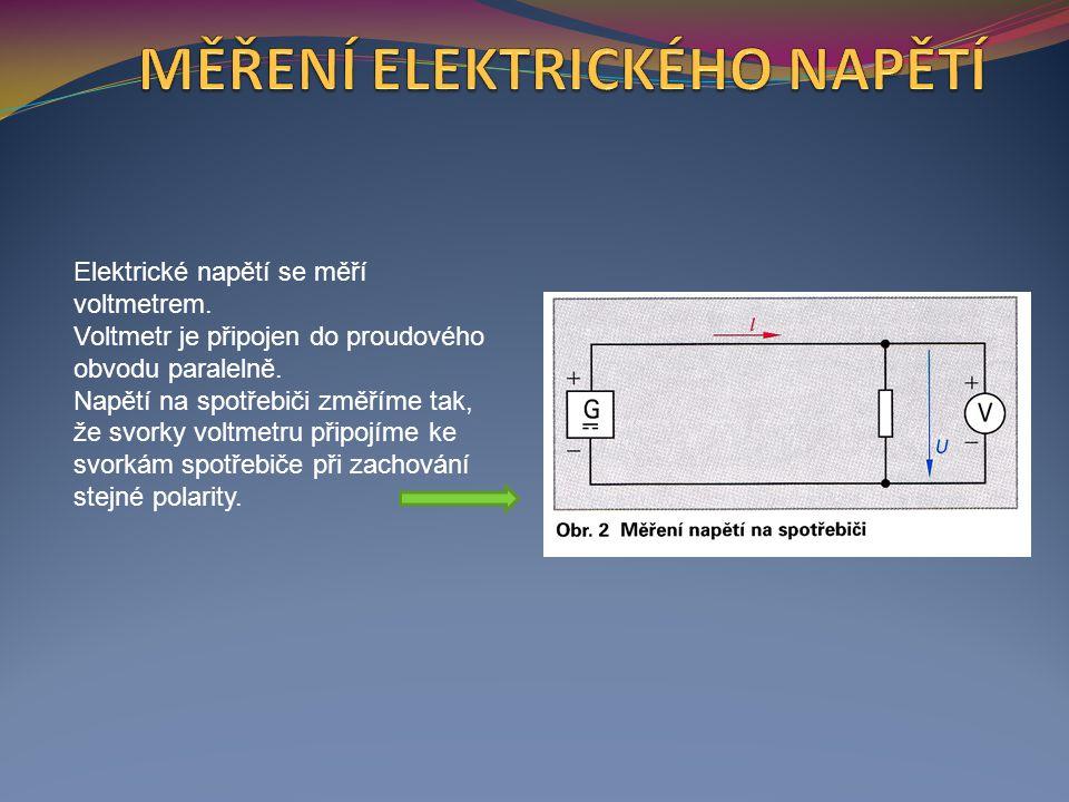 Elektrické napětí se měří voltmetrem. Voltmetr je připojen do proudového obvodu paralelně. Napětí na spotřebiči změříme tak, že svorky voltmetru připo