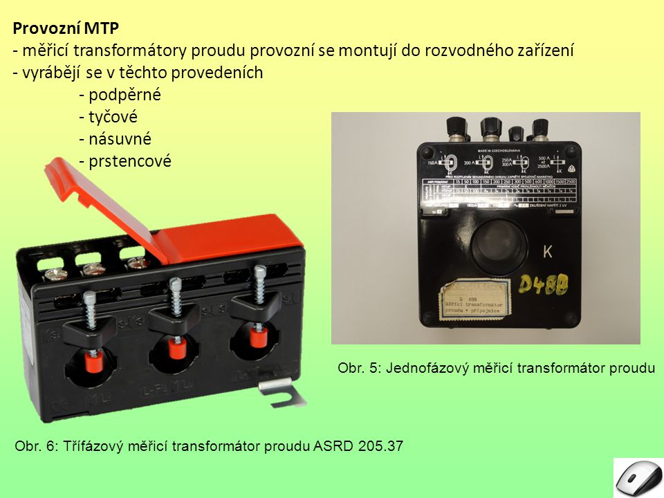 Provozní MTP - měřicí transformátory proudu provozní se montují do rozvodného zařízení - vyrábějí se v těchto provedeních - podpěrné - tyčové - násuvné - prstencové Obr.
