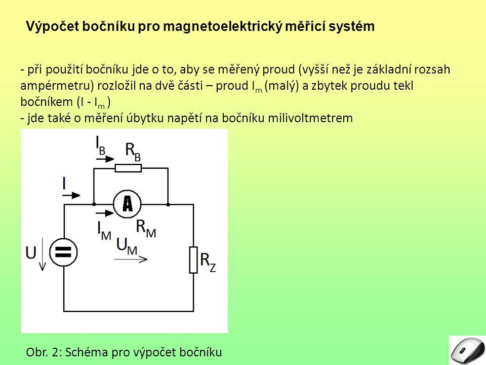Výpočet bočníku pro magnetoelektrický měřicí systém - při použití bočníku jde o to, aby se měřený proud (vyšší než je základní rozsah ampérmetru) rozložil na dvě části – proud I m (malý) a zbytek proudu tekl bočníkem (I - I m ) - jde také o měření úbytku napětí na bočníku milivoltmetrem Obr.