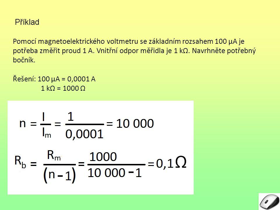 1.Vnitřní odpor ampérmetru s rozsahem 1 A je Kontrolní otázky: 2.Změna rozsahu pomocí změny odporu měřicí cívky se týká ampérmetrů: 3.Pro měřicí transformátor proudu zjednodušeně platí: a)Malý (0,1 až 0,001 Ω)Ω) b)Střední (100 až 1000 Ω)Ω) c)Velký (10 4 až 10 6 Ω)Ω) a)Magnetoelektrických b)Feromagnetických c)Elektrostatických a)Pracuje nakrátko a nesmí se rozpojit b)Pracuje naprázdno a smí se zkratovat c)Pracuje naprázdno a nesmí se zkratovat