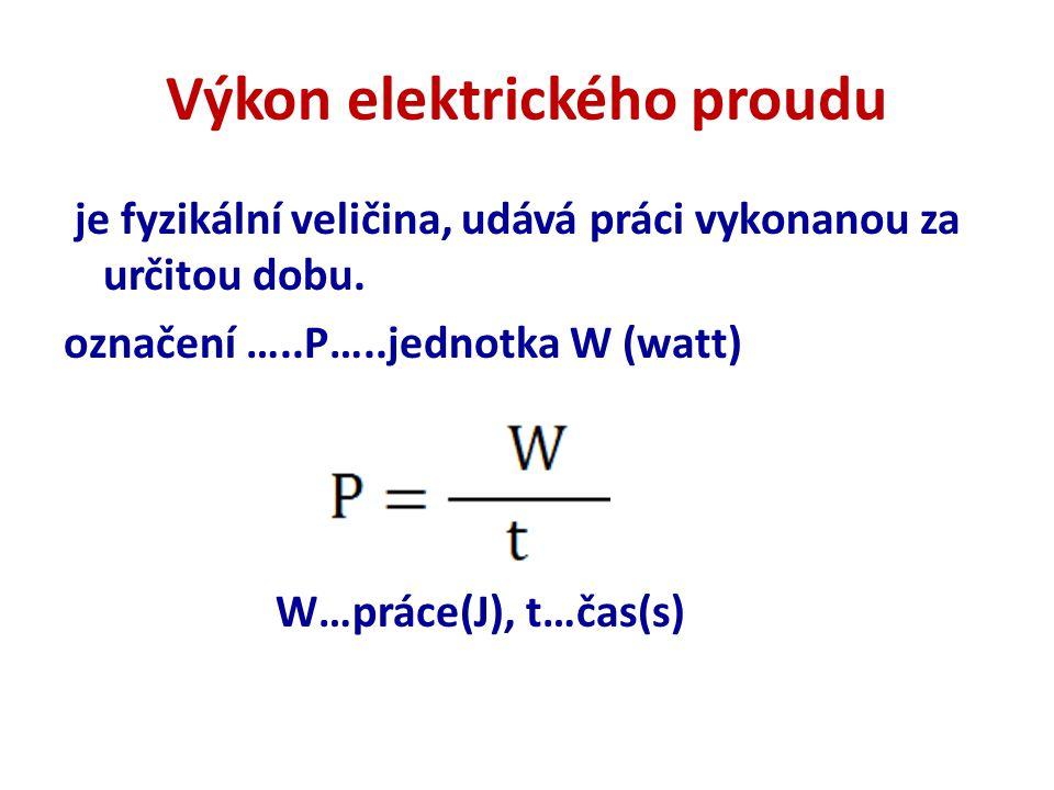 Výkon elektrického proudu je fyzikální veličina, udává práci vykonanou za určitou dobu.