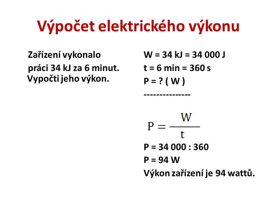 Výpočet elektrického výkonu Zařízení vykonalo práci 34 kJ za 6 minut.