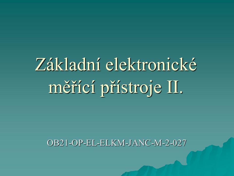 Základní elektronické měřící přístroje II. OB21-OP-EL-ELKM-JANC-M-2-027