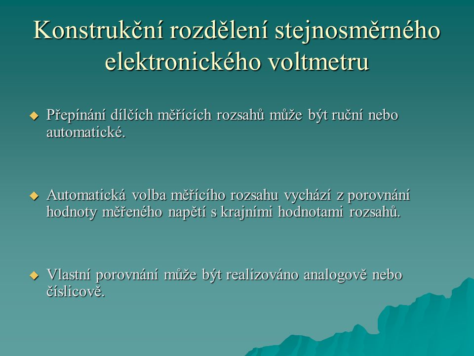 Konstrukční rozdělení stejnosměrného elektronického voltmetru  Přepínání dílčích měřících rozsahů může být ruční nebo automatické.  Automatická volb