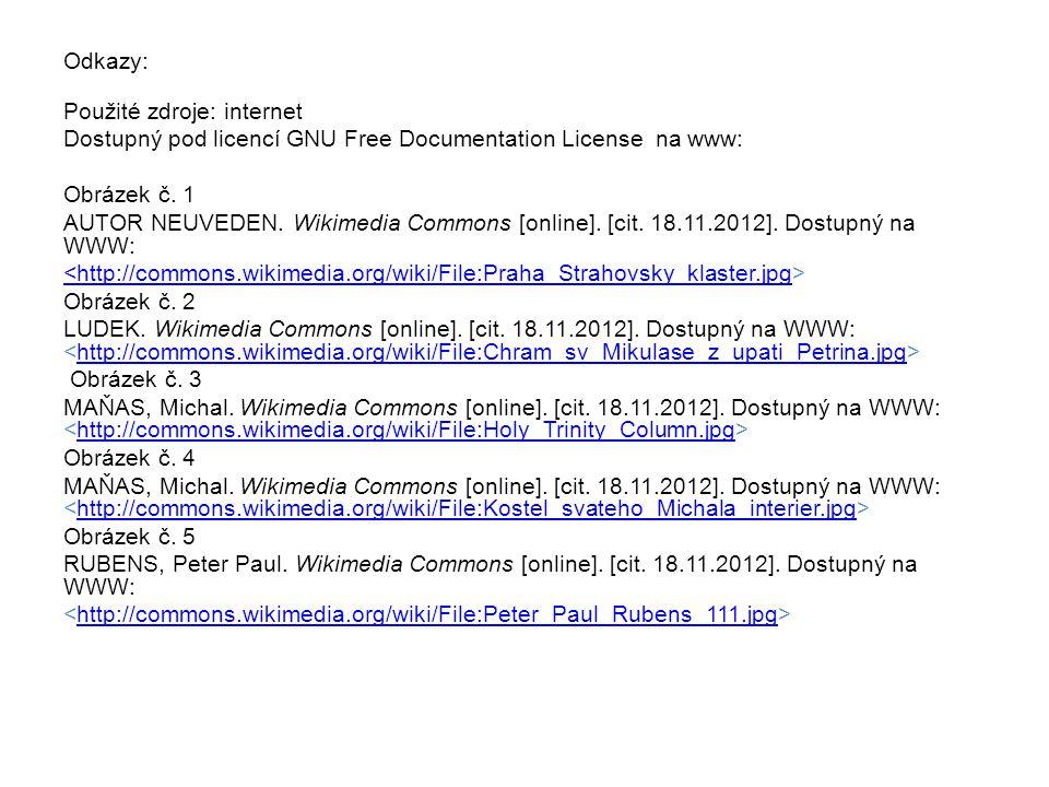 Odkazy: Použité zdroje: internet Dostupný pod licencí GNU Free Documentation License na www: Obrázek č. 1 AUTOR NEUVEDEN. Wikimedia Commons [online].