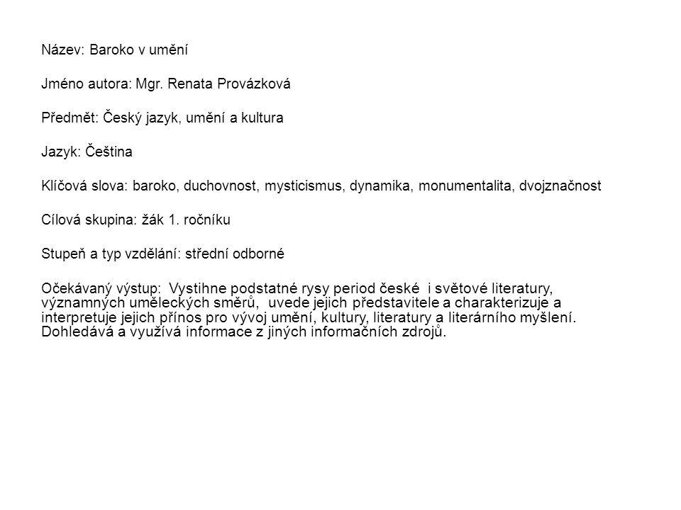 Název: Baroko v umění Jméno autora: Mgr. Renata Provázková Předmět: Český jazyk, umění a kultura Jazyk: Čeština Klíčová slova: baroko, duchovnost, mys