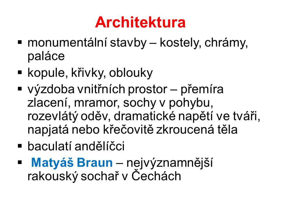 Architektura  monumentální stavby – kostely, chrámy, paláce  kopule, křivky, oblouky  výzdoba vnitřních prostor – přemíra zlacení, mramor, sochy v