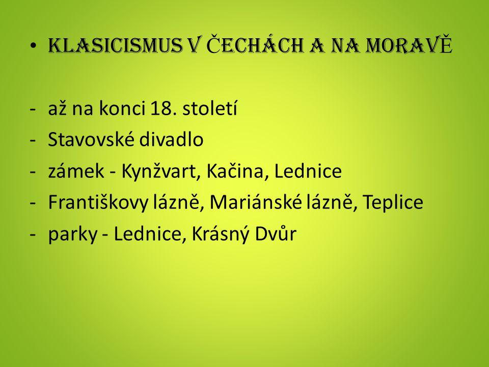 KLASICISMUS V Č ECHÁCH A NA MORAV Ě -až na konci 18.