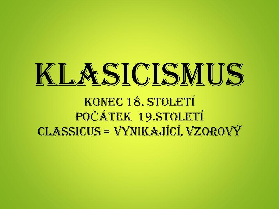 KLASICISMUS konec 18. století po Č átek 19.století classicus = vynikající, vzorový