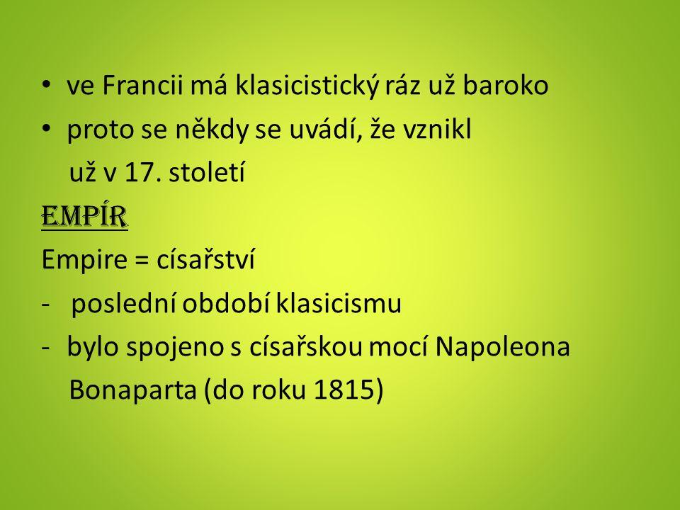 ve Francii má klasicistický ráz už baroko proto se někdy se uvádí, že vznikl už v 17.