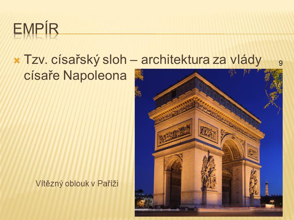 Tzv. císařský sloh – architektura za vlády císaře Napoleona Vítězný oblouk v Paříži 9
