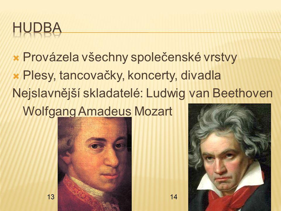  Provázela všechny společenské vrstvy  Plesy, tancovačky, koncerty, divadla Nejslavnější skladatelé: Ludwig van Beethoven Wolfgang Amadeus Mozart 13