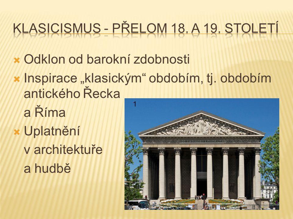 """ Odklon od barokní zdobnosti  Inspirace """"klasickým"""" obdobím, tj. obdobím antického Řecka a Říma  Uplatnění v architektuře a hudbě 1"""