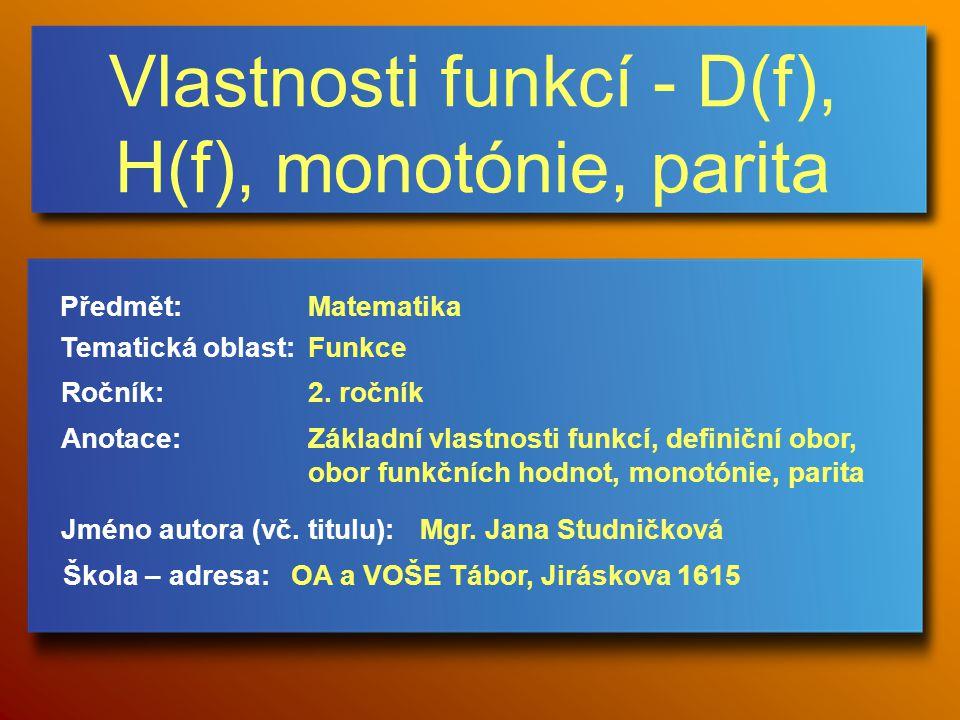 Vlastnosti funkcí - D(f), H(f), monotónie, parita Jméno autora (vč.