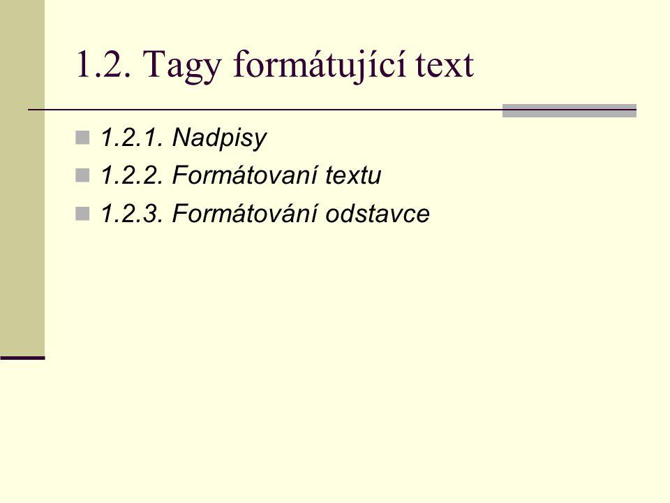 1.2. Tagy formátující text 1.2.1. Nadpisy 1.2.2. Formátovaní textu 1.2.3. Formátování odstavce