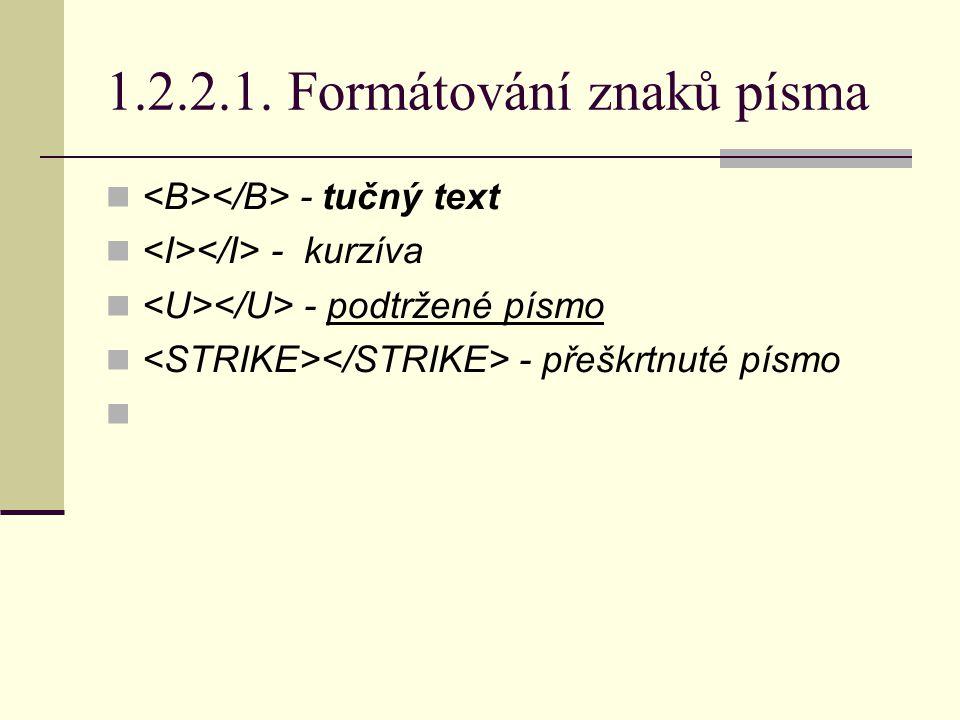 1.2.2.1. Formátování znaků písma - tučný text - kurzíva - podtržené písmo - přeškrtnuté písmo