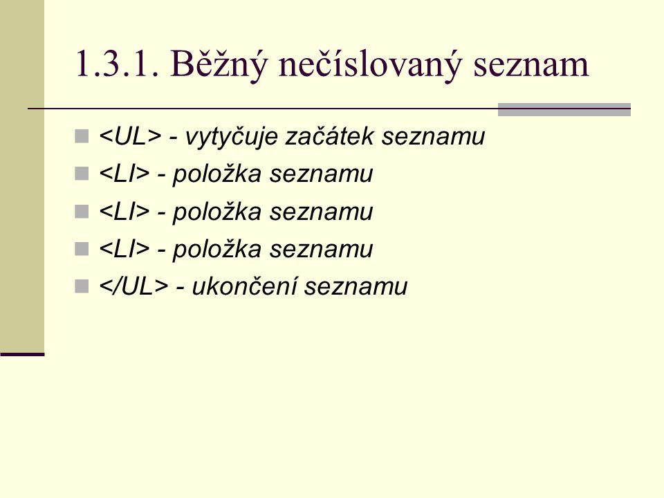 1.3.1. Běžný nečíslovaný seznam - vytyčuje začátek seznamu - položka seznamu - ukončení seznamu
