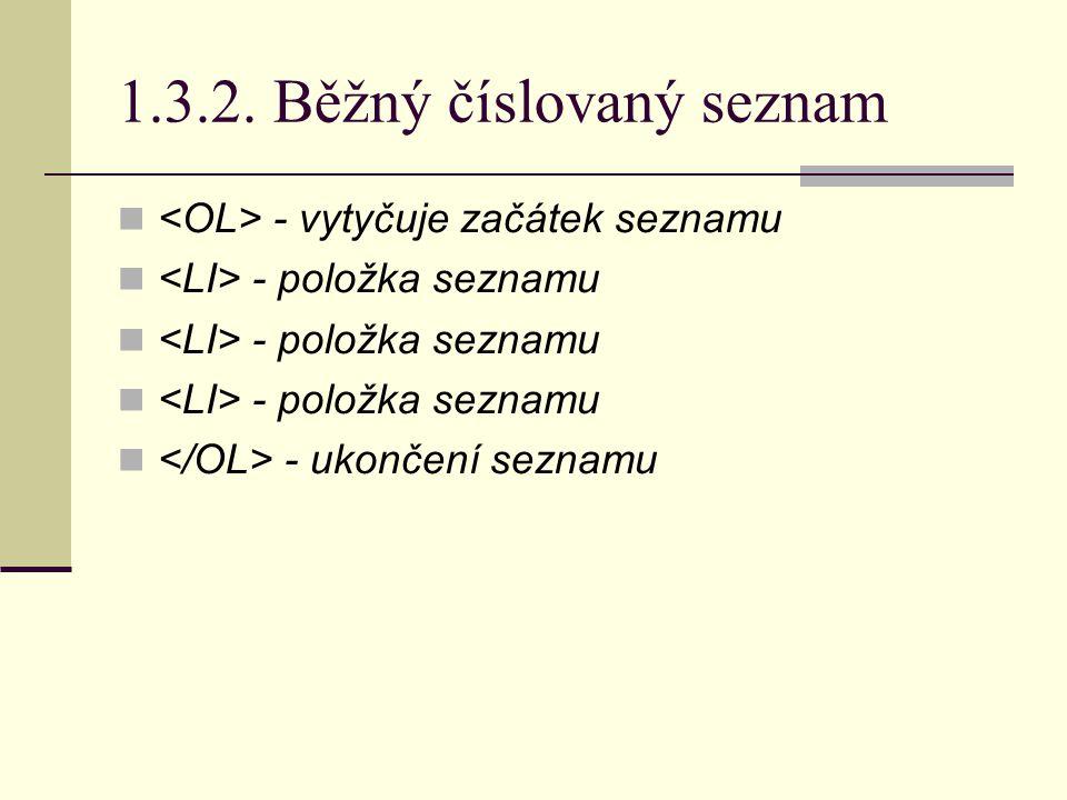 1.3.2. Běžný číslovaný seznam - vytyčuje začátek seznamu - položka seznamu - ukončení seznamu