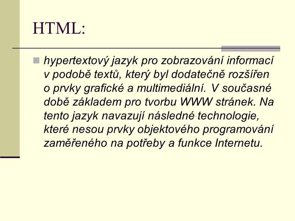 HTML: hypertextový jazyk pro zobrazování informací v podobě textů, který byl dodatečně rozšířen o prvky grafické a multimediální.