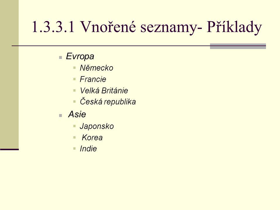 1.3.3.1 Vnořené seznamy- Příklady Evropa  Německo  Francie  Velká Británie  Česká republika Asie  Japonsko  Korea  Indie