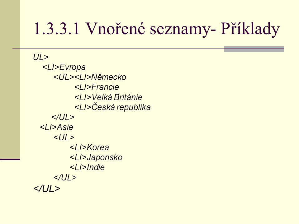 1.3.3.1 Vnořené seznamy- Příklady UL> Evropa Německo Francie Velká Británie Česká republika Asie Korea Japonsko Indie