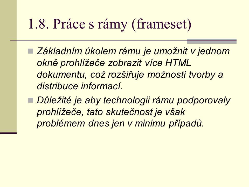 1.8. Práce s rámy (frameset) Základním úkolem rámu je umožnit v jednom okně prohlížeče zobrazit více HTML dokumentu, což rozšiřuje možnosti tvorby a d