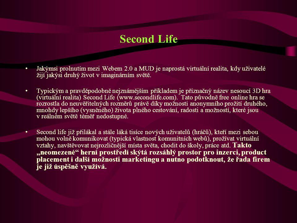 Second Life Jakýmsi prolnutím mezi Webem 2.0 a MUD je naprostá virtuální realita, kdy uživatelé žijí jakýsi druhý život v imaginárním světě.