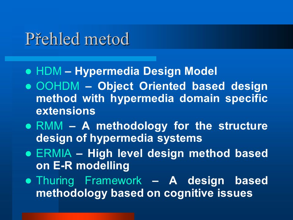 Přehled metod HDM – Hypermedia Design Model OOHDM – Object Oriented based design method with hypermedia domain specific extensions RMM – A methodology