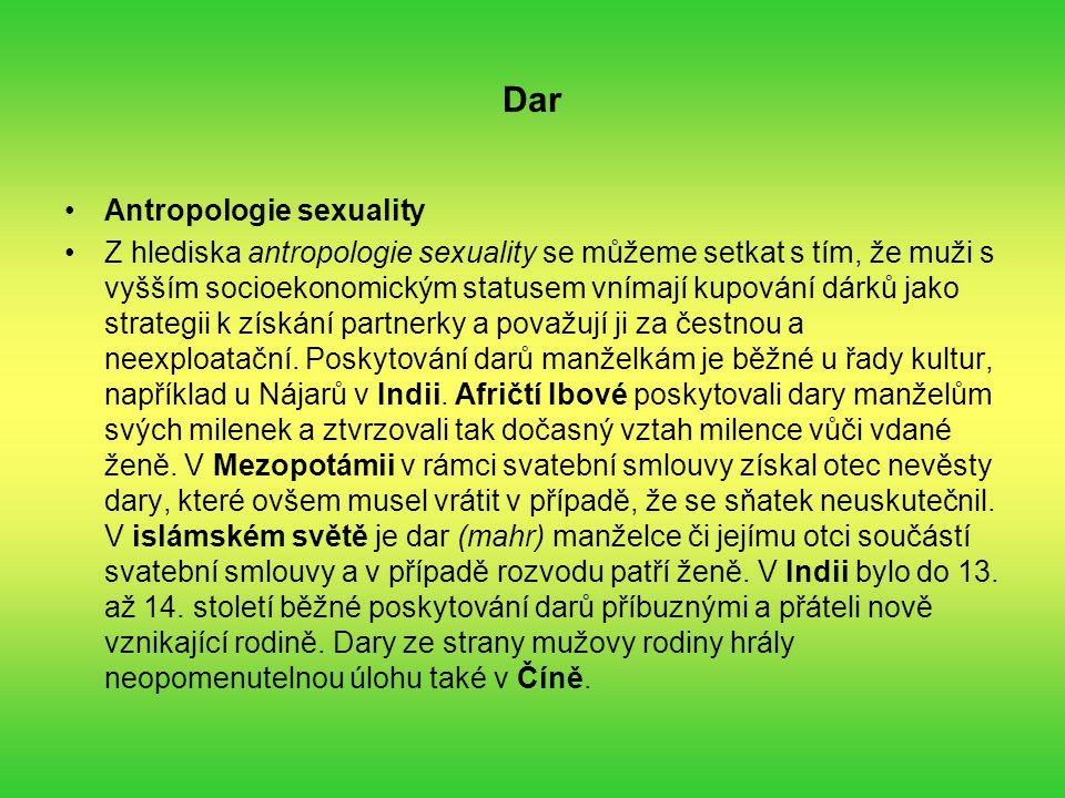 Dar Antropologie sexuality Z hlediska antropologie sexuality se můžeme setkat s tím, že muži s vyšším socioekonomickým statusem vnímají kupování dárků jako strategii k získání partnerky a považují ji za čestnou a neexploatační.