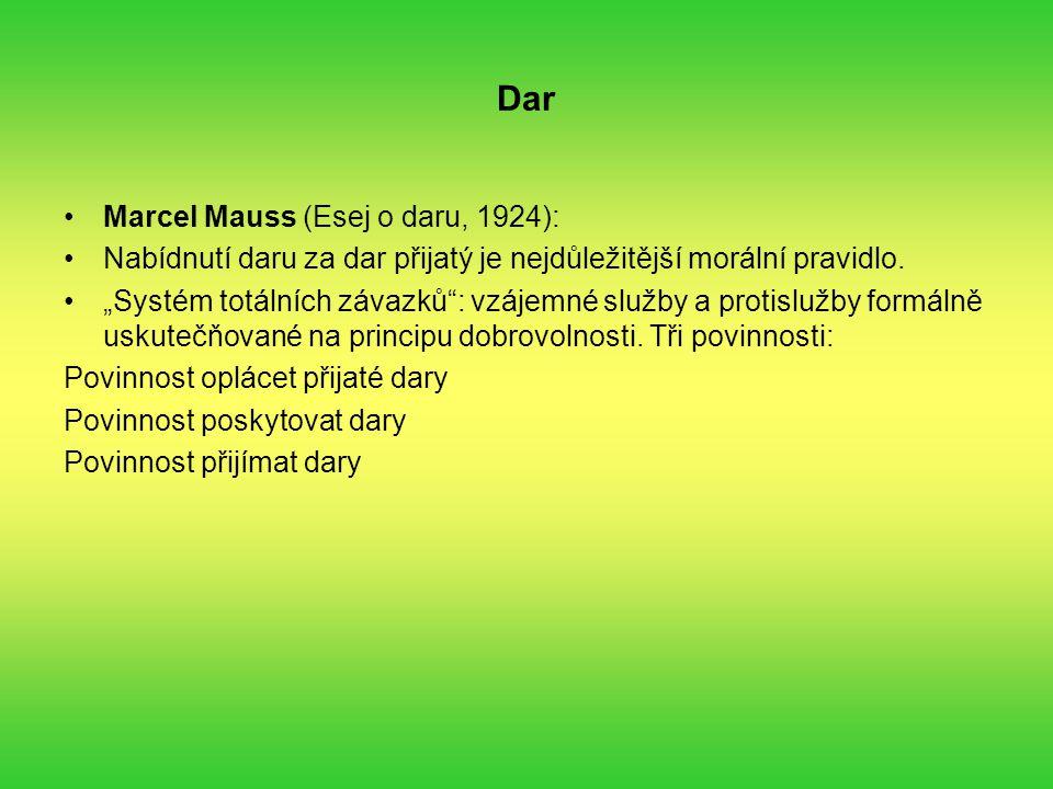 Dar Marcel Mauss (Esej o daru, 1924): Nabídnutí daru za dar přijatý je nejdůležitější morální pravidlo.