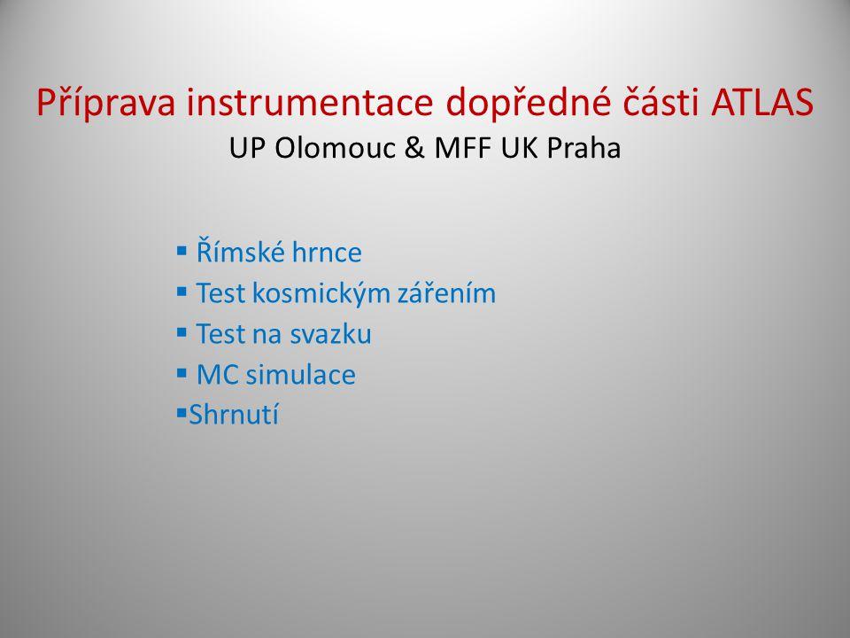  Římské hrnce  Test kosmickým zářením  Test na svazku  MC simulace  Shrnutí Příprava instrumentace dopředné části ATLAS UP Olomouc & MFF UK Praha