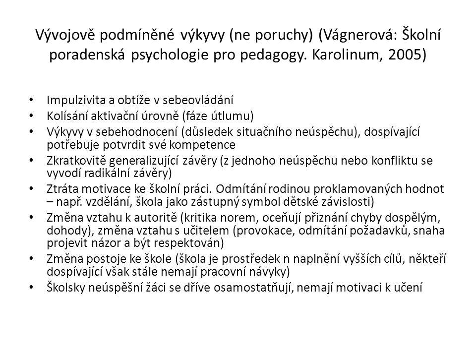 Vývojově podmíněné výkyvy (ne poruchy) (Vágnerová: Školní poradenská psychologie pro pedagogy. Karolinum, 2005) Impulzivita a obtíže v sebeovládání Ko