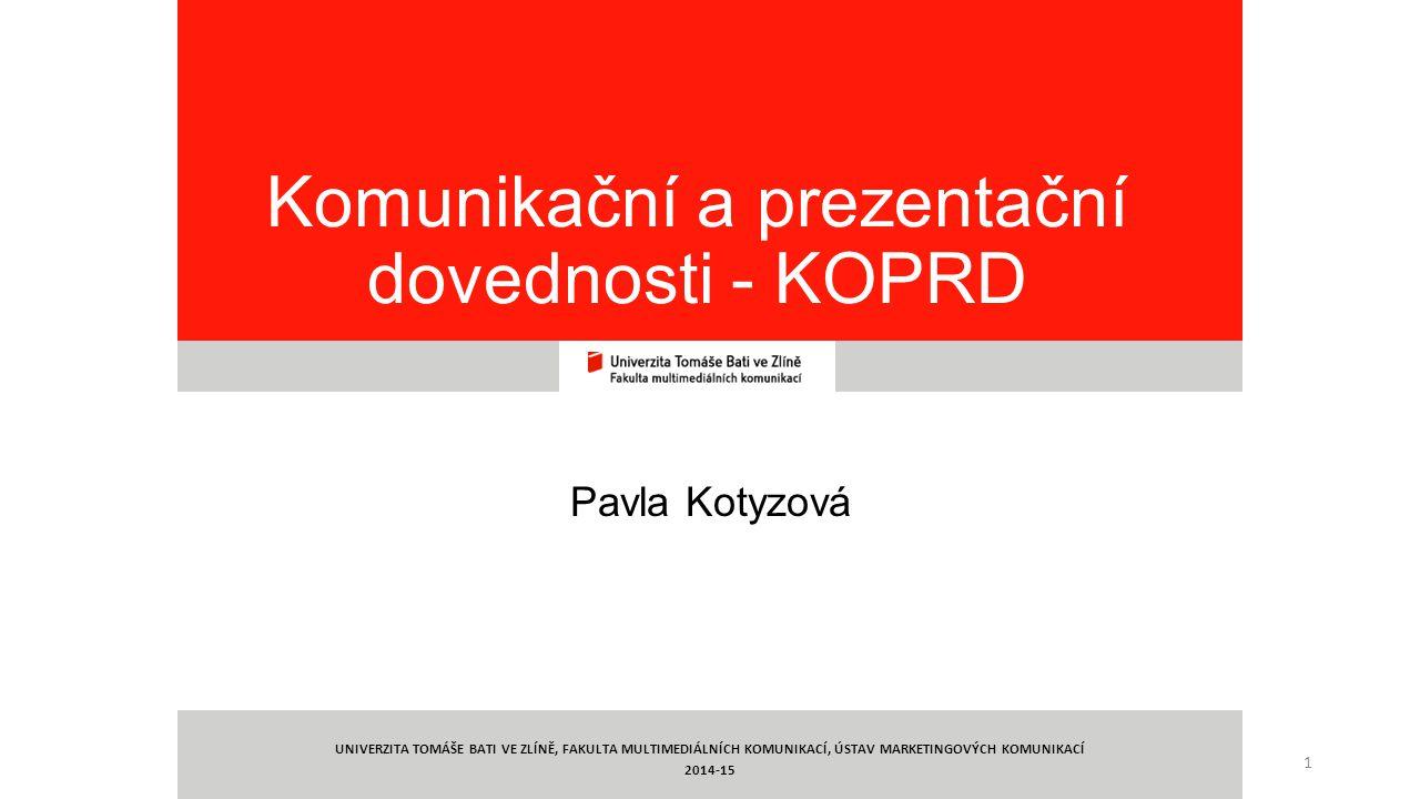 1 Komunikační a prezentační dovednosti - KOPRD Pavla Kotyzová UNIVERZITA TOMÁŠE BATI VE ZLÍNĚ, FAKULTA MULTIMEDIÁLNÍCH KOMUNIKACÍ, ÚSTAV MARKETINGOVÝC