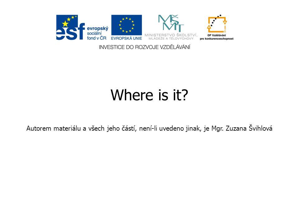 Where is it? Autorem materiálu a všech jeho částí, není-li uvedeno jinak, je Mgr. Zuzana Švihlová