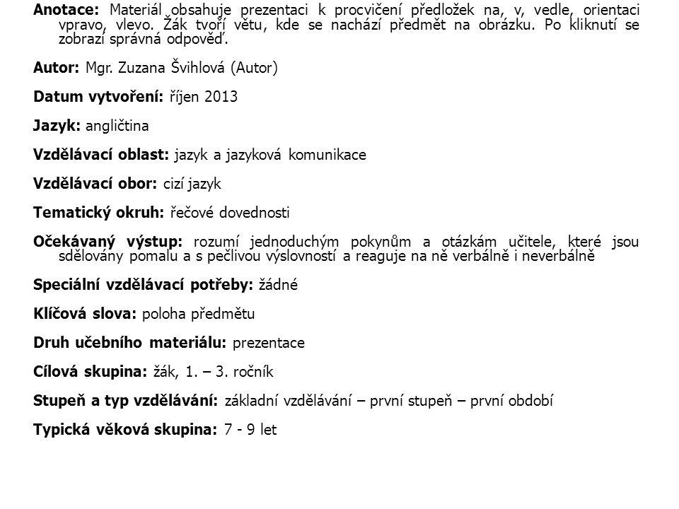 Anotace: Materiál obsahuje prezentaci k procvičení předložek na, v, vedle, orientaci vpravo, vlevo.
