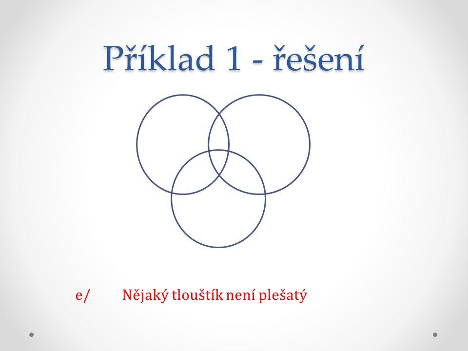 Příklad 1 - řešení e/Nějaký tlouštík není plešatý