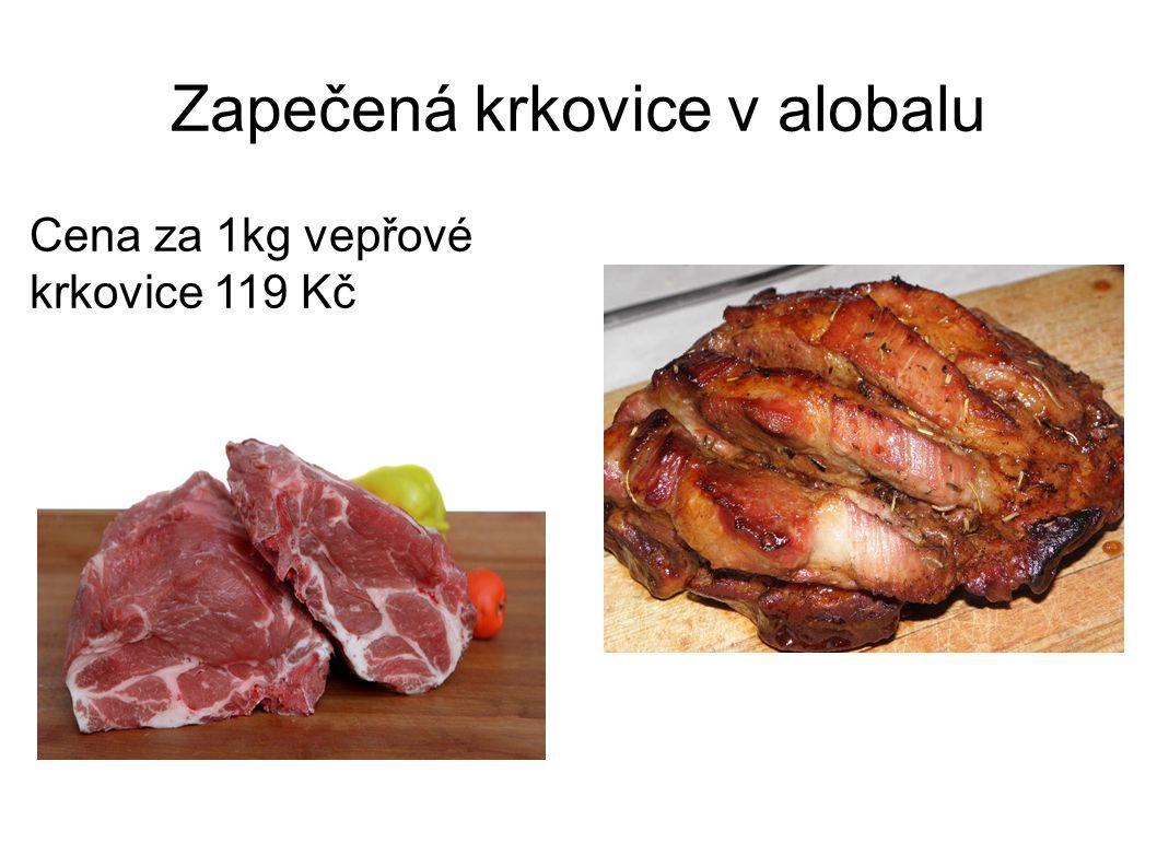 Zapečená krkovice v alobalu Cena za 1kg vepřové krkovice 119 Kč