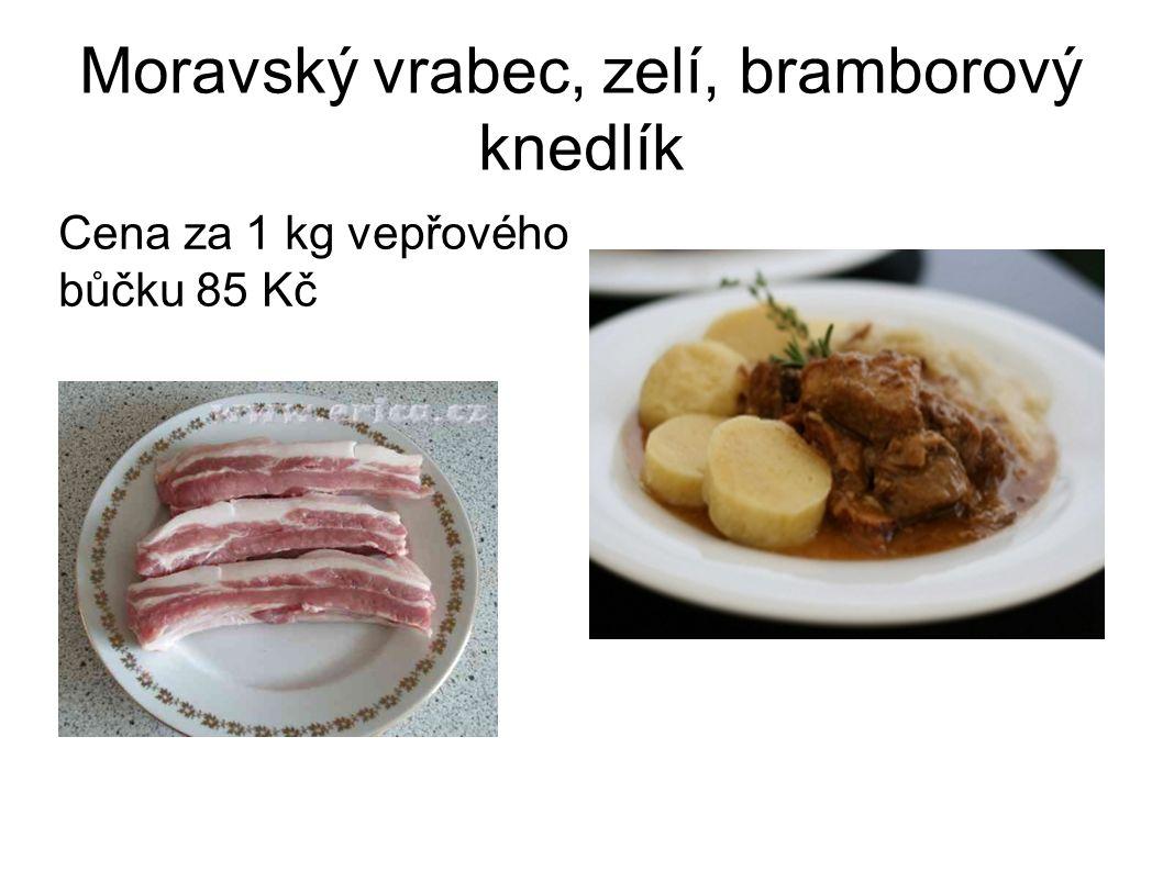Moravský vrabec, zelí, bramborový knedlík Cena za 1 kg vepřového bůčku 85 Kč