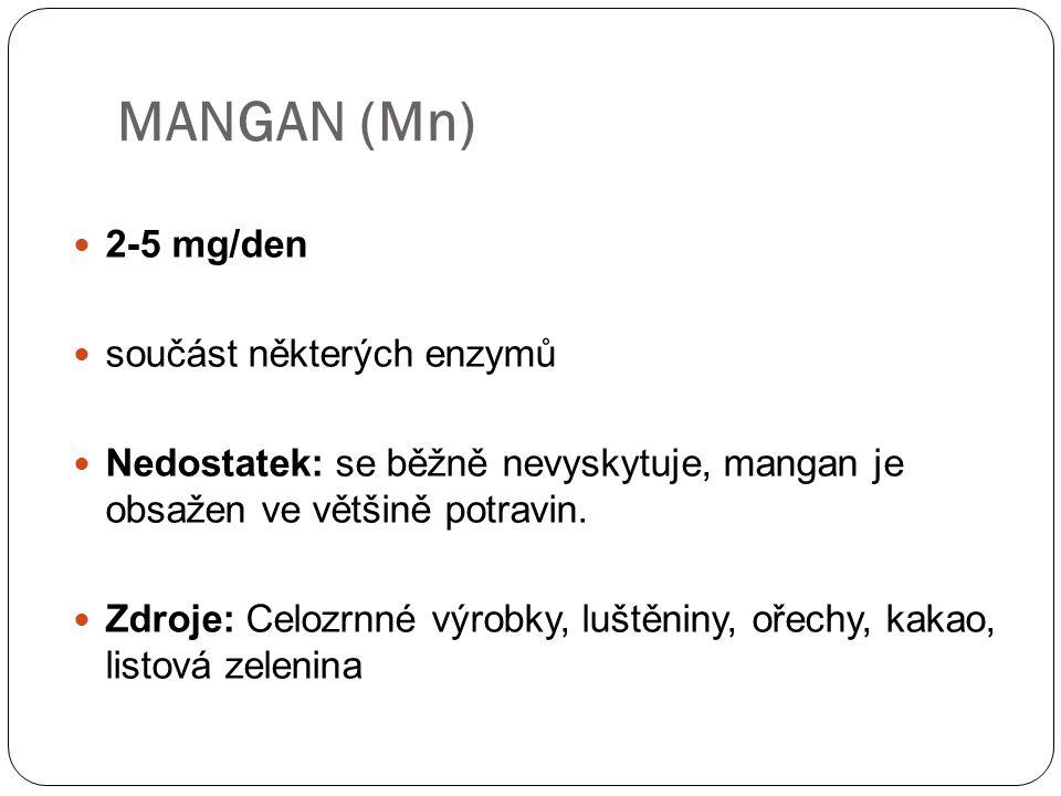 2-5 mg/den součást některých enzymů Nedostatek: se běžně nevyskytuje, mangan je obsažen ve většině potravin.