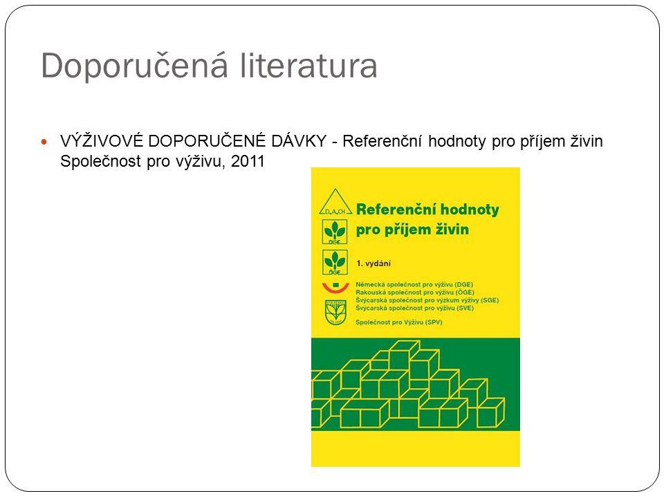 Doporučená literatura VÝŽIVOVÉ DOPORUČENÉ DÁVKY - Referenční hodnoty pro příjem živin Společnost pro výživu, 2011