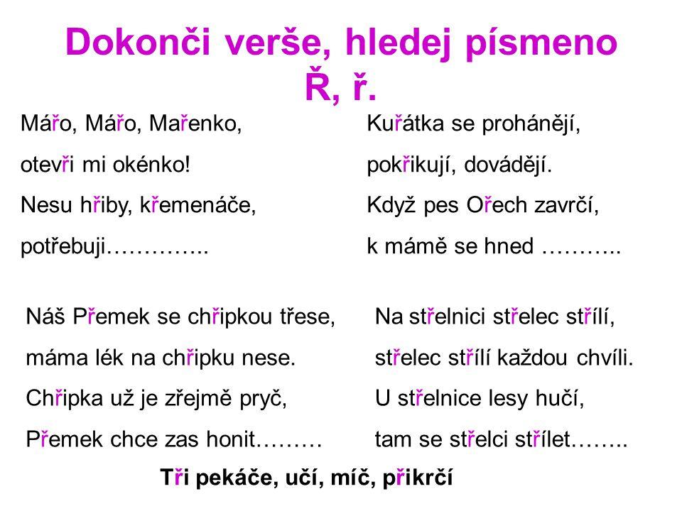 Dokonči věty, hledej písmeno Ř, ř.Cvičím rád na ………………………… Máma nás zavolá na ………………….