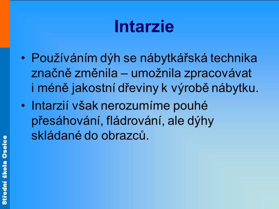 Střední škola Oselce Intarzie Intarzie páskové, rámečkové, figurální a rostlinné i žánrové obrázky.
