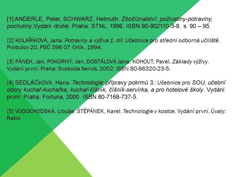 [1] ANDERLE, Peter, SCHWARZ, Helmuth. Zbožíznalství: poživatiny-potraviny, pochutiny.Vydání druhé. Praha: STNL, 1996. ISBN 80-902110-3-8. s. 90 – 95.