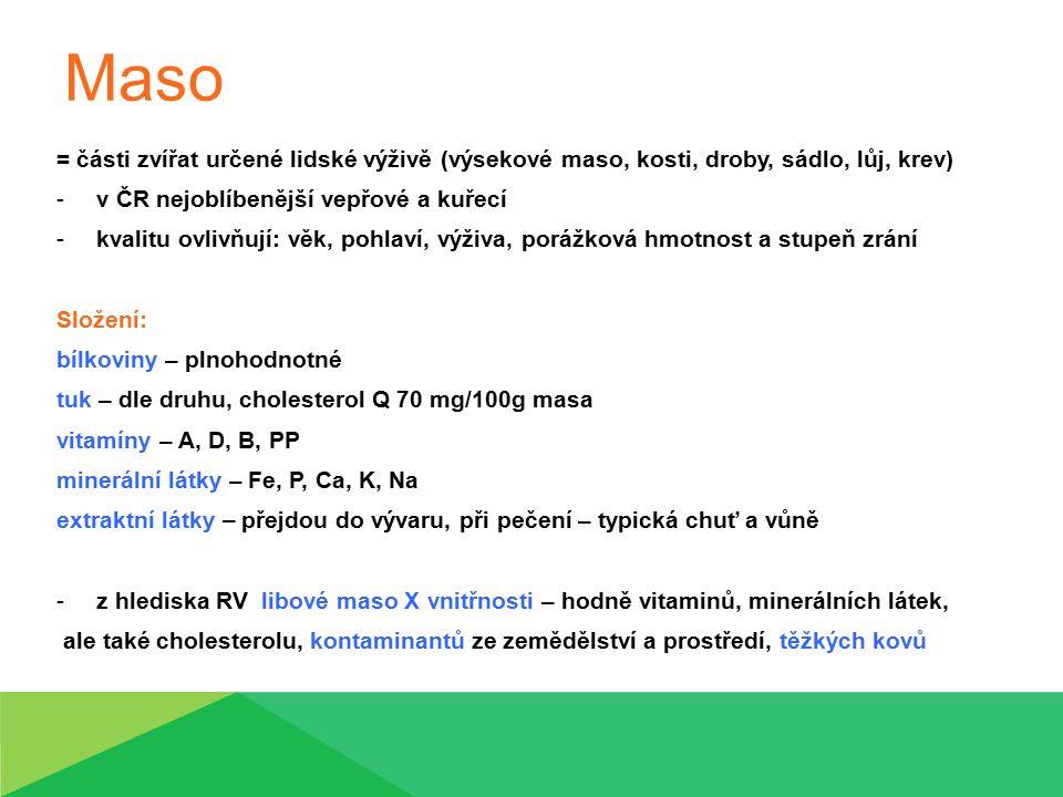 Maso = části zvířat určené lidské výživě (výsekové maso, kosti, droby, sádlo, lůj, krev) -v ČR nejoblíbenější vepřové a kuřecí -kvalitu ovlivňují: věk