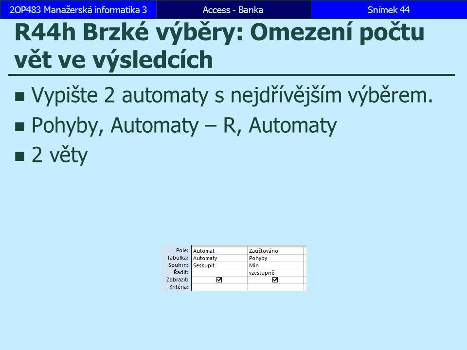 Access - BankaSnímek 442OP483 Manažerská informatika 3 R44h Brzké výběry: Omezení počtu vět ve výsledcích Vypište 2 automaty s nejdřívějším výběrem.