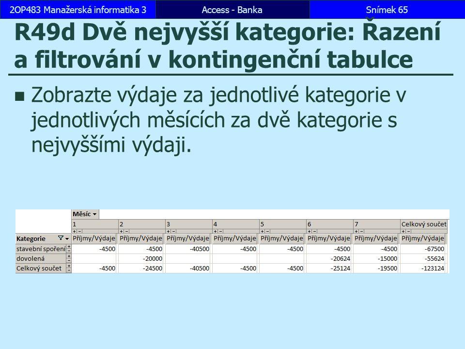 Access - BankaSnímek 652OP483 Manažerská informatika 3 R49d Dvě nejvyšší kategorie: Řazení a filtrování v kontingenční tabulce Zobrazte výdaje za jednotlivé kategorie v jednotlivých měsících za dvě kategorie s nejvyššími výdaji.